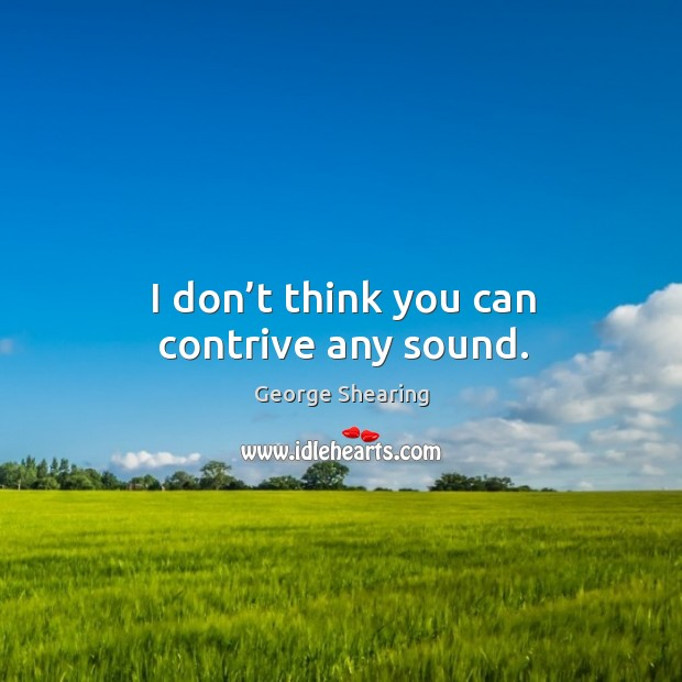 I don't think you can contrive any sound. Image