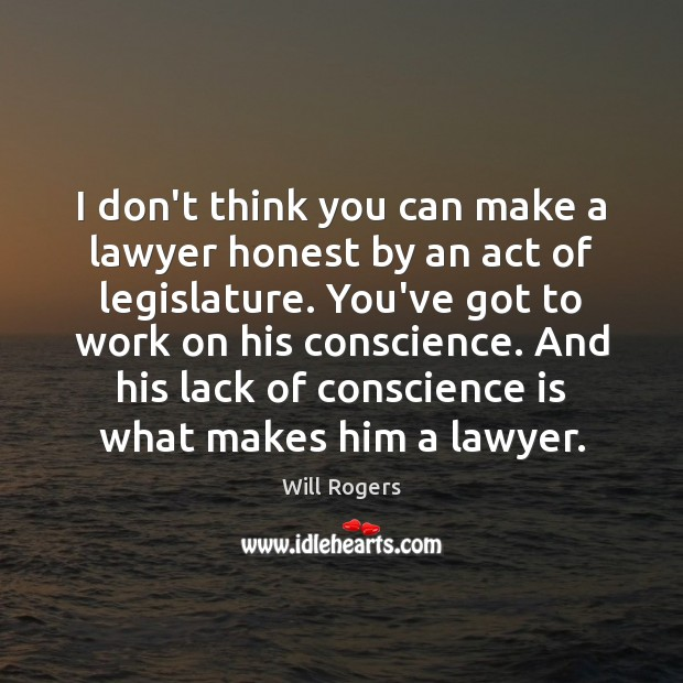I don't think you can make a lawyer honest by an act Image