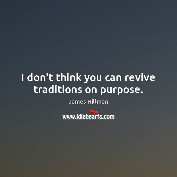I don't think you can revive traditions on purpose. Image