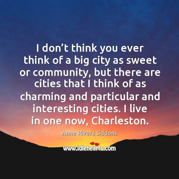 I don't think you ever think of a big city as sweet or community, but there are cities Image
