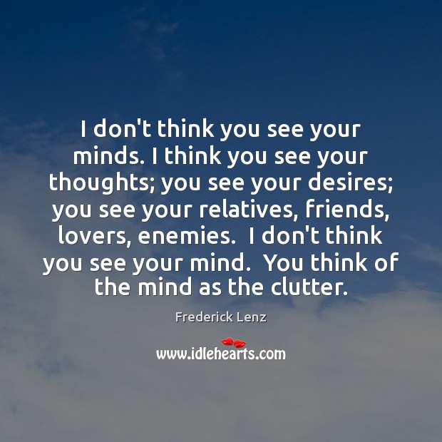 Image, I don't think you see your minds. I think you see your