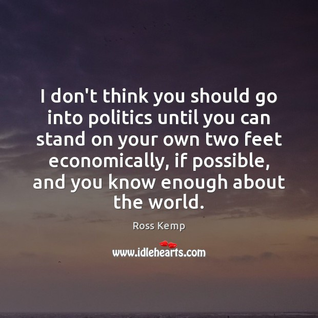 Image, I don't think you should go into politics until you can stand