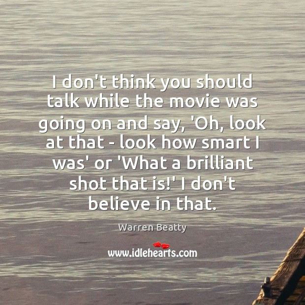 I don't think you should talk while the movie was going on Image