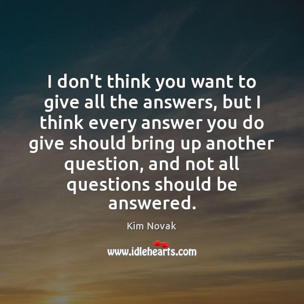 I don't think you want to give all the answers, but I Kim Novak Picture Quote