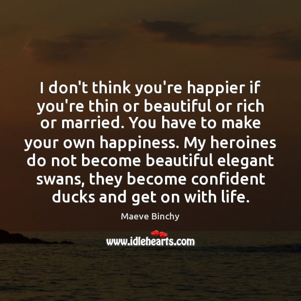 Image, I don't think you're happier if you're thin or beautiful or rich