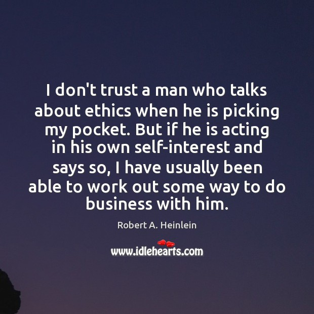 I don't trust a man who talks about ethics when he is Don't Trust Quotes Image