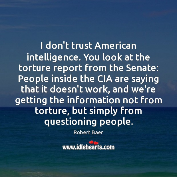 I don't trust American intelligence. You look at the torture report from Image