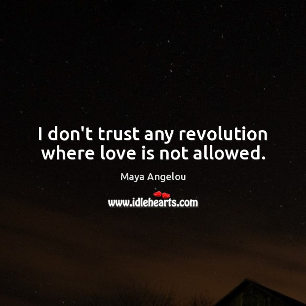 Image, I don't trust any revolution where love is not allowed.