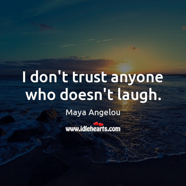 Image, I don't trust anyone who doesn't laugh.