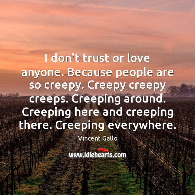I don't trust or love anyone. Because people are so creepy. Creepy Don't Trust Quotes Image