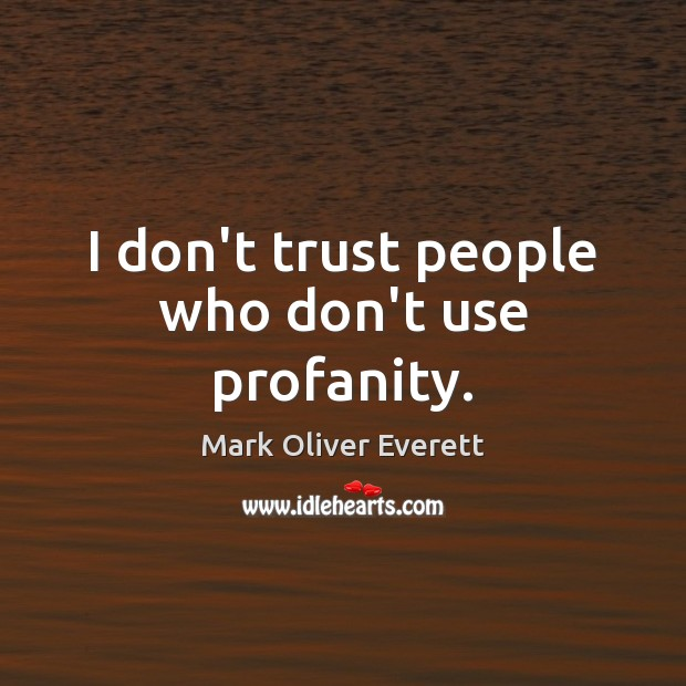 I don't trust people who don't use profanity. Don't Trust Quotes Image