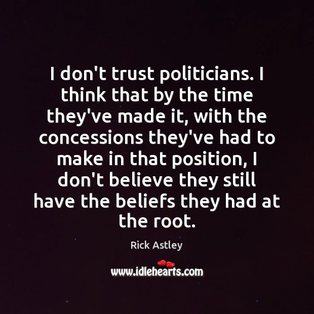 I don't trust politicians. I think that by the time they've made Don't Trust Quotes Image