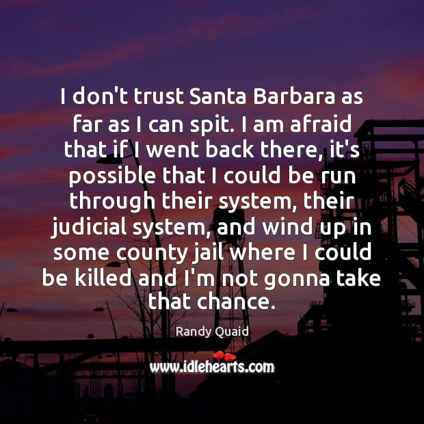 I don't trust Santa Barbara as far as I can spit. I Don't Trust Quotes Image