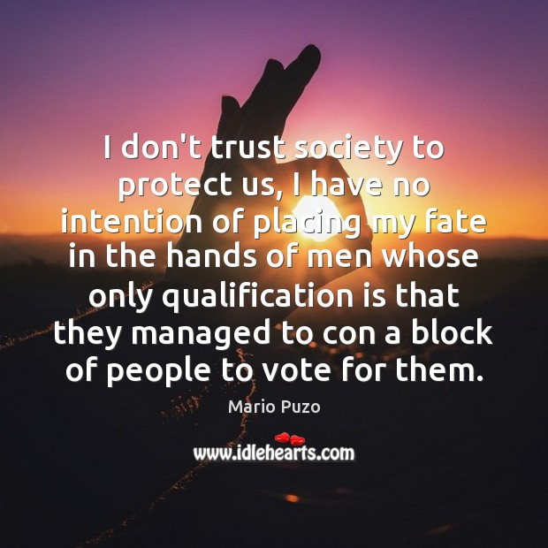 Mario Puzo Picture Quote image saying: I don't trust society to protect us, I have no intention of