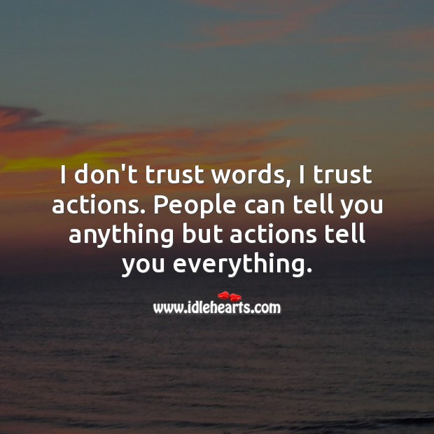 I don't trust words, I trust actions. Action Quotes Image