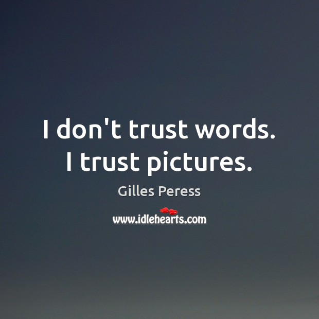 I don't trust words. I trust pictures. Don't Trust Quotes Image