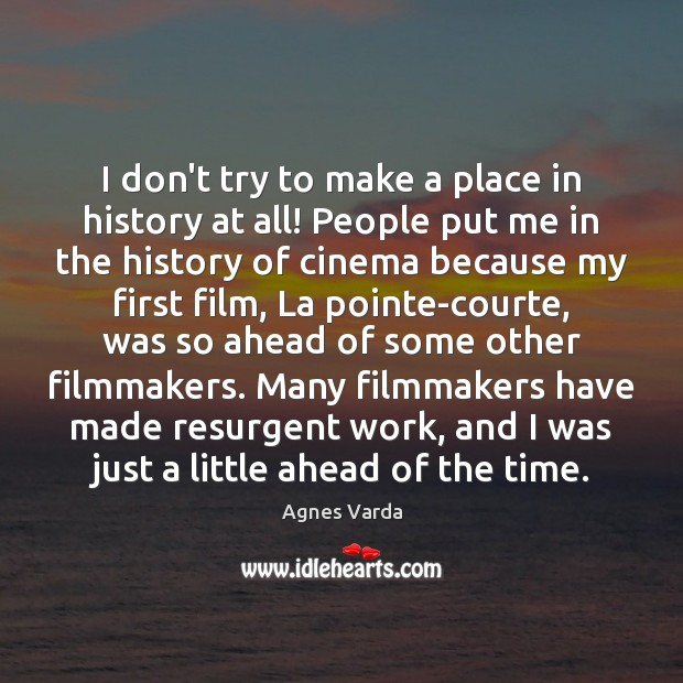 I don't try to make a place in history at all! People Image
