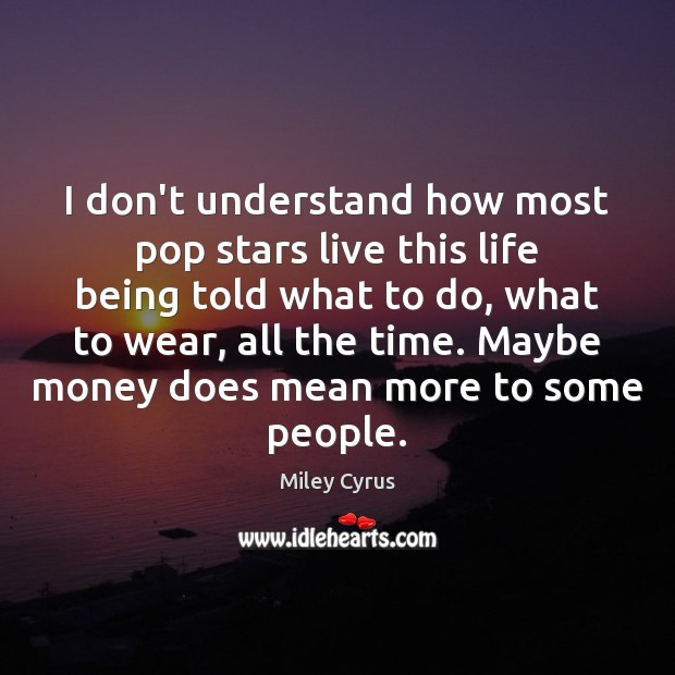 I don't understand how most pop stars live this life being told Image