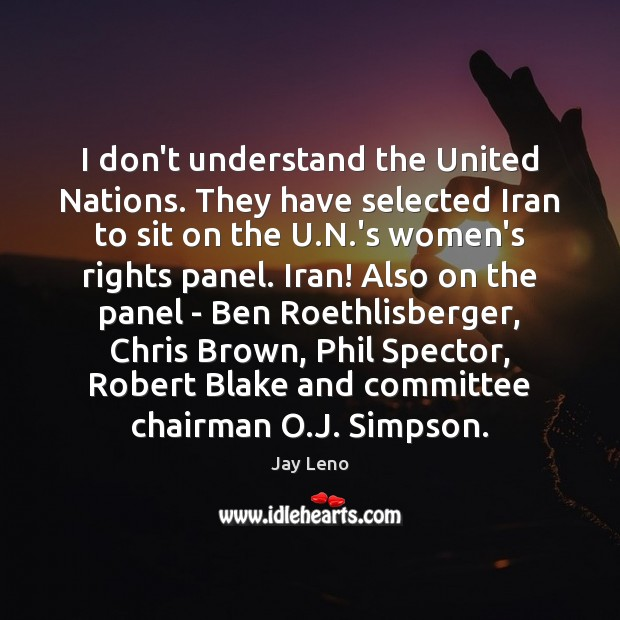 Image, I don't understand the United Nations. They have selected Iran to sit