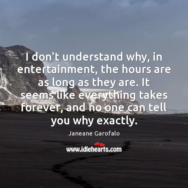 Image, I don't understand why, in entertainment, the hours are as long as