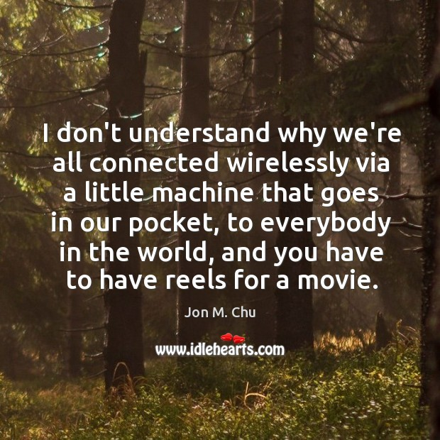 Image, I don't understand why we're all connected wirelessly via a little machine