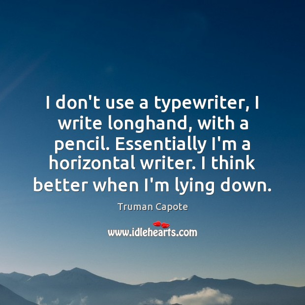 I don't use a typewriter, I write longhand, with a pencil. Essentially Truman Capote Picture Quote