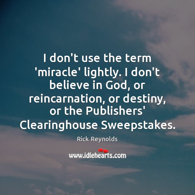 I don't use the term 'miracle' lightly. I don't believe in God, Image