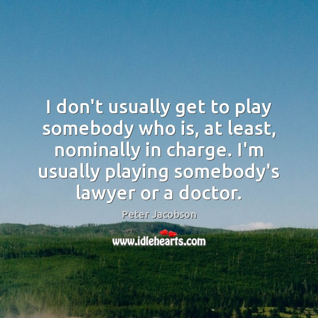 I don't usually get to play somebody who is, at least, nominally Peter Jacobson Picture Quote