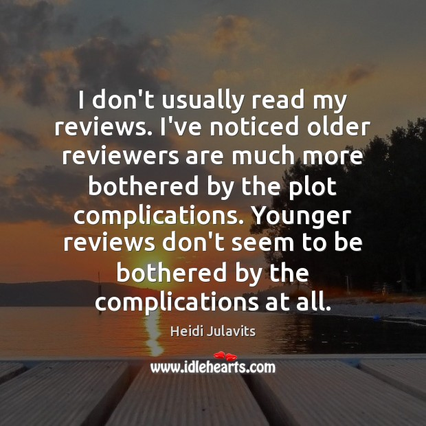 Image, I don't usually read my reviews. I've noticed older reviewers are much