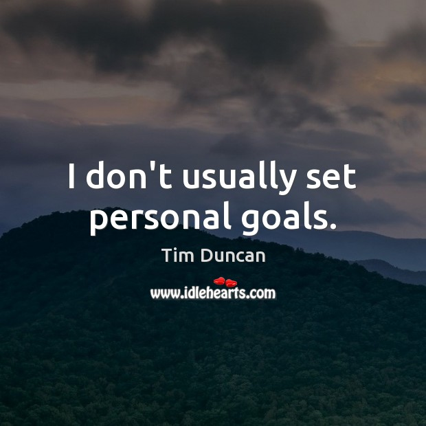 I don't usually set personal goals. Tim Duncan Picture Quote
