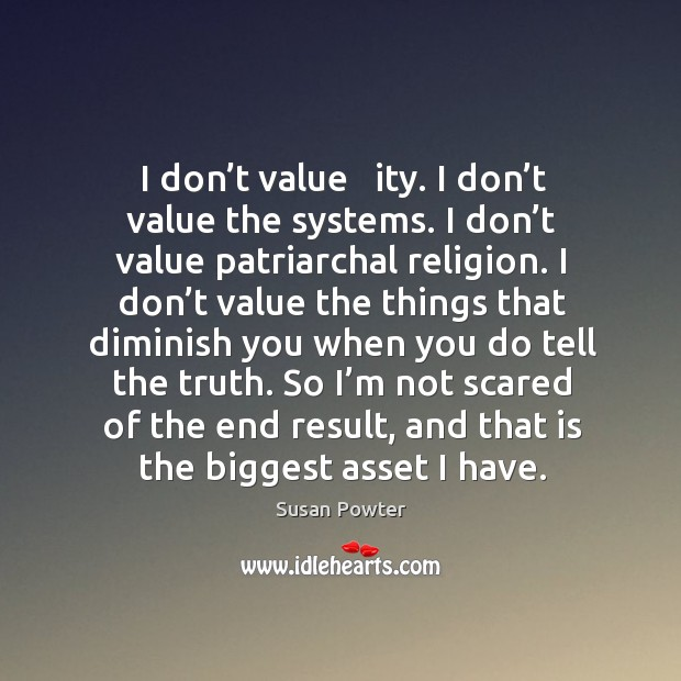I don't value authority. I don't value the systems. I don't value patriarchal religion. Susan Powter Picture Quote