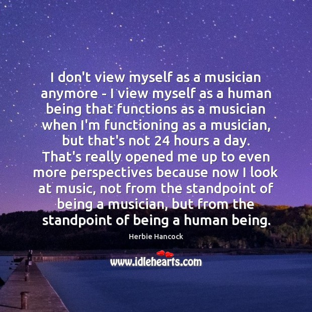 Image, I don't view myself as a musician anymore – I view myself