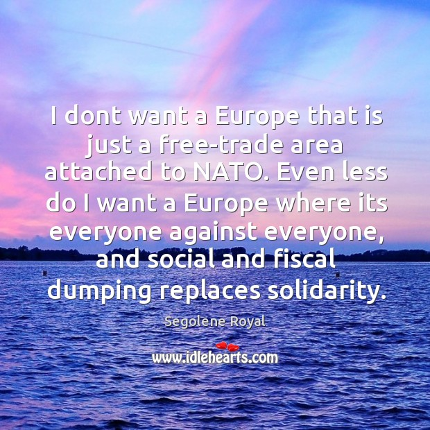 Image, I dont want a Europe that is just a free-trade area attached