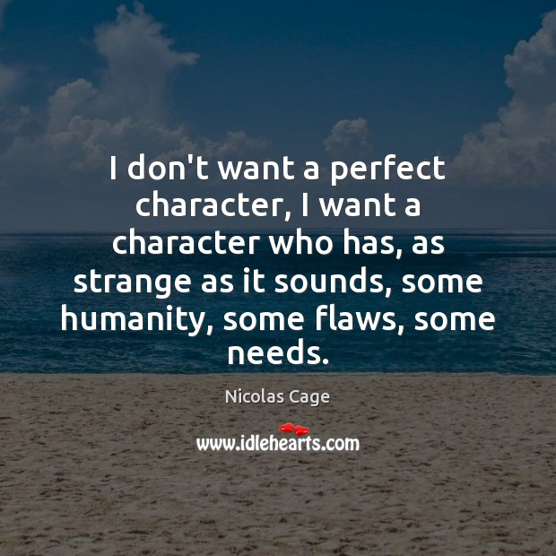 I don't want a perfect character, I want a character who has, Nicolas Cage Picture Quote