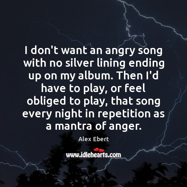 Image, I don't want an angry song with no silver lining ending up