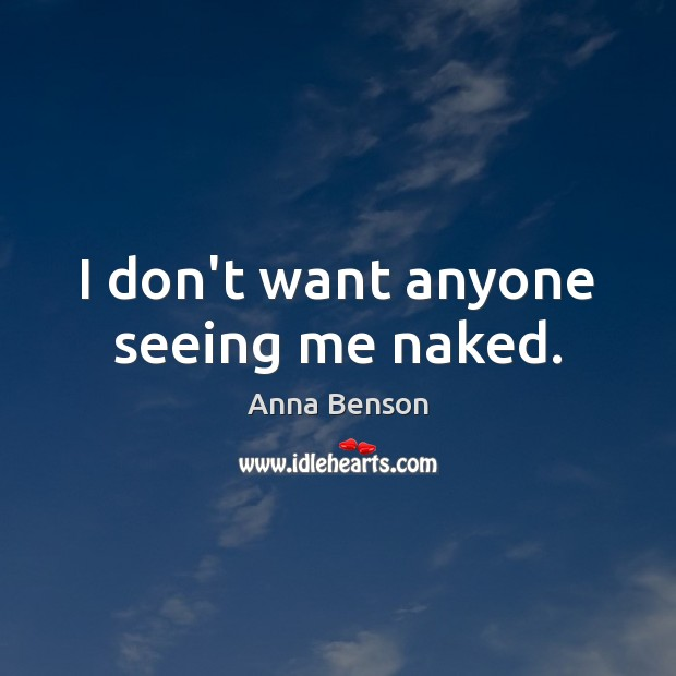 Image, I don't want anyone seeing me naked.