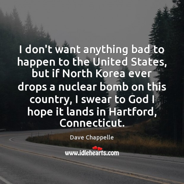 I don't want anything bad to happen to the United States, but Dave Chappelle Picture Quote