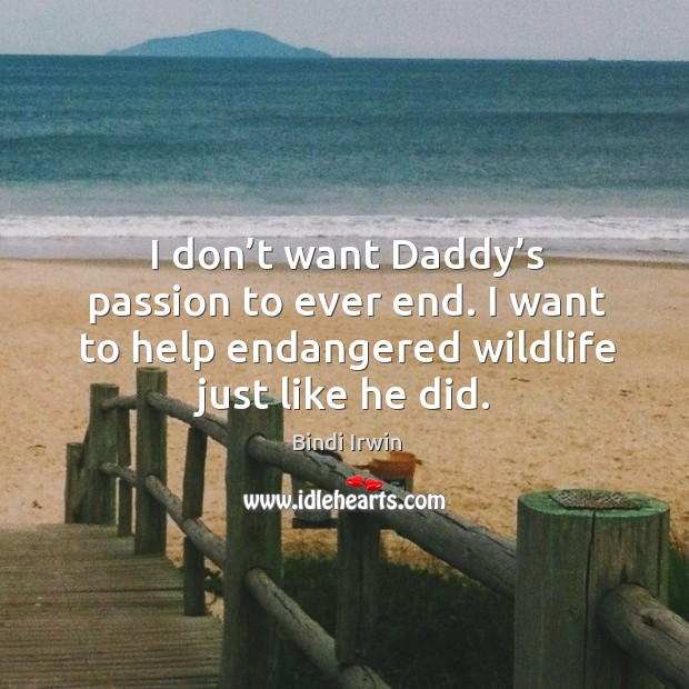 Image, I don't want daddy's passion to ever end. I want to help endangered wildlife just like he did.