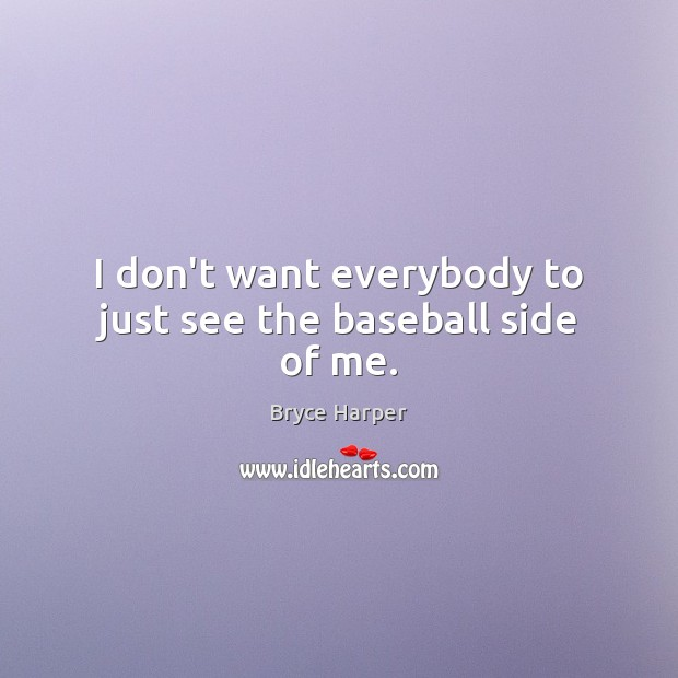 Image, I don't want everybody to just see the baseball side of me.
