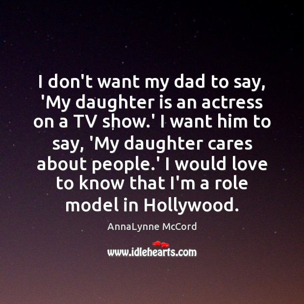 I don't want my dad to say, 'My daughter is an actress Daughter Quotes Image