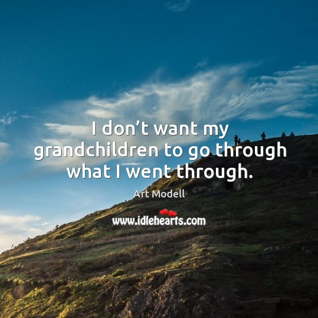 Image, I don't want my grandchildren to go through what I went through.