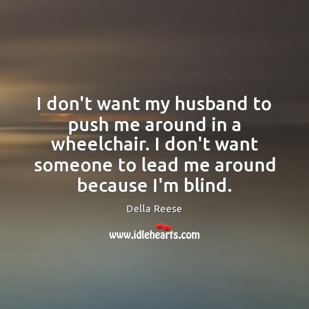 Image, I don't want my husband to push me around in a wheelchair.