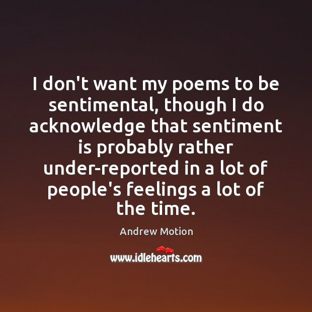 Image, I don't want my poems to be sentimental, though I do acknowledge