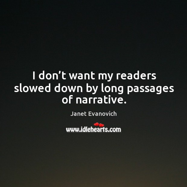 I don't want my readers slowed down by long passages of narrative. Image