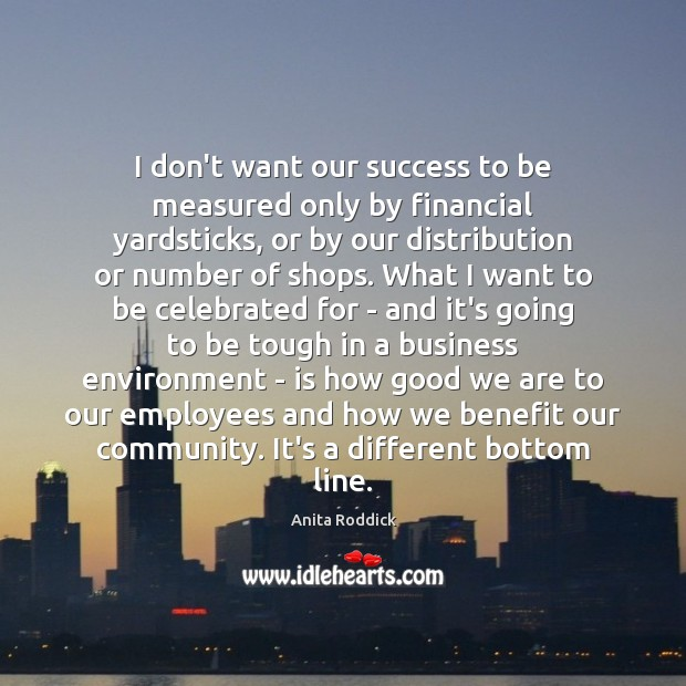 I don't want our success to be measured only by financial yardsticks, Image
