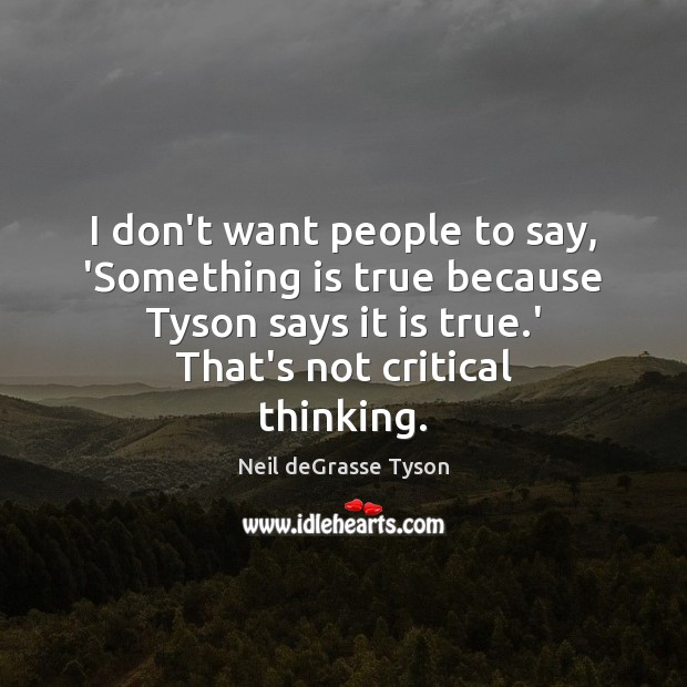Image, I don't want people to say, 'Something is true because Tyson says
