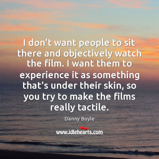 Image, I don't want people to sit there and objectively watch the film.