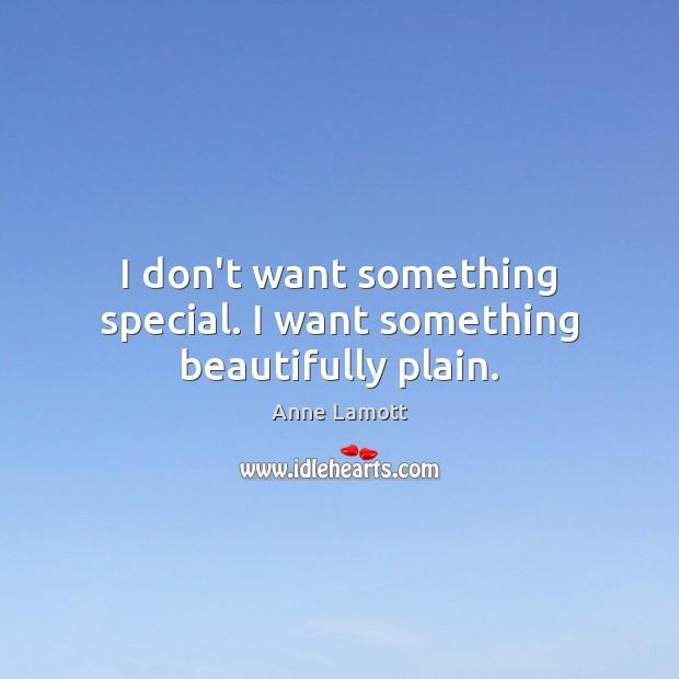 I don't want something special. I want something beautifully plain. Image