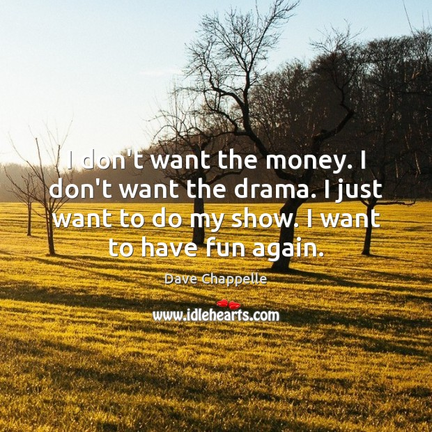 I don't want the money. I don't want the drama. I just Dave Chappelle Picture Quote