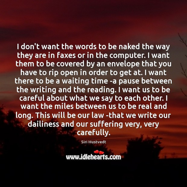 I don't want the words to be naked the way they are Siri Hustvedt Picture Quote